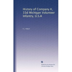 HISTORY OF COMPANY K, 33d Michigan Volunteer Infantry, U. S. A. - By Corporal E. J. Stilwell